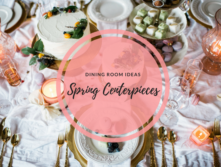 7 Dining Room Centerpieces That'll Make Your Table Shine This Spring FEAT