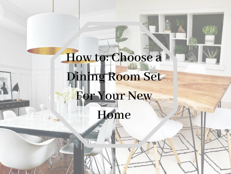 How to_ Choose a Dining Room Set For Your New Home