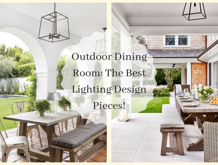 Outdoor Dining Room_ The Best Lighting Design Pieces!