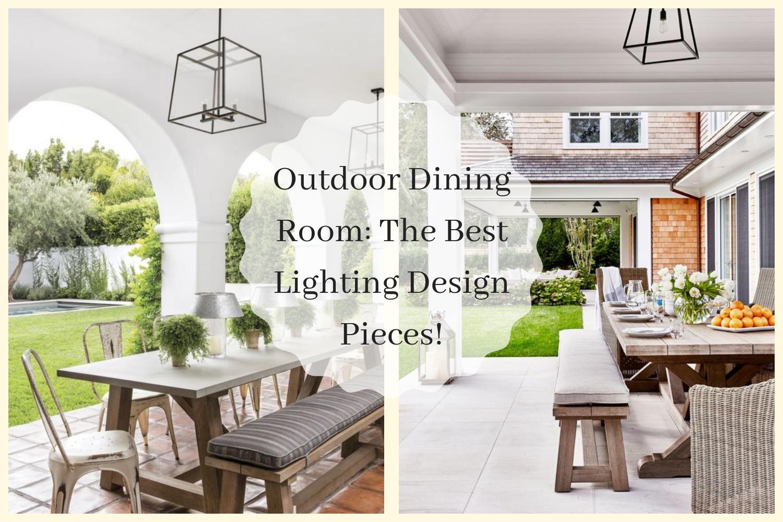 Outdoor Dining Room The Best Lighting Design Pieces