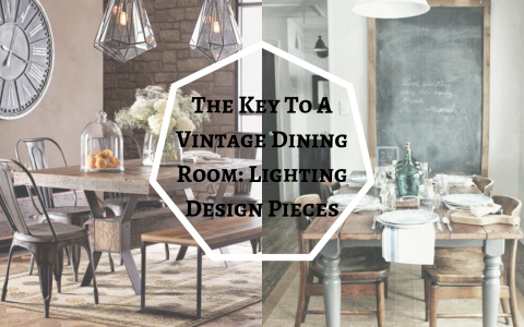 The Key To A Vintage Dining Room_ Lighting Design Pieces