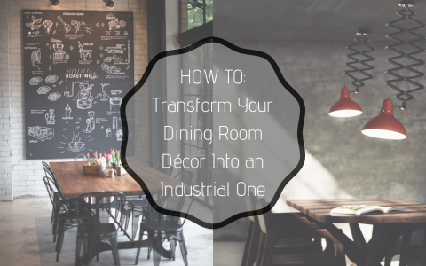 HOW TO_ Transform Your Dining Room Décor Into an Industrial One