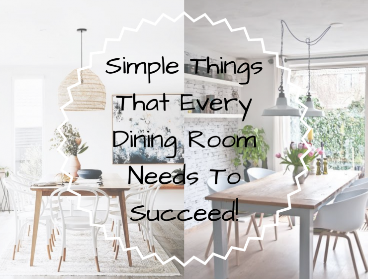 Simple Things That Every Dining Room Needs To Succeed!