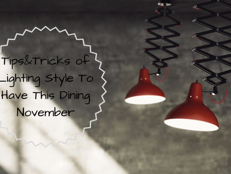 Tips&Tricks of Lighting Style To Have This Dining November