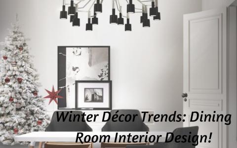 Winter Décor Trends_ Dining Room Interior Design!
