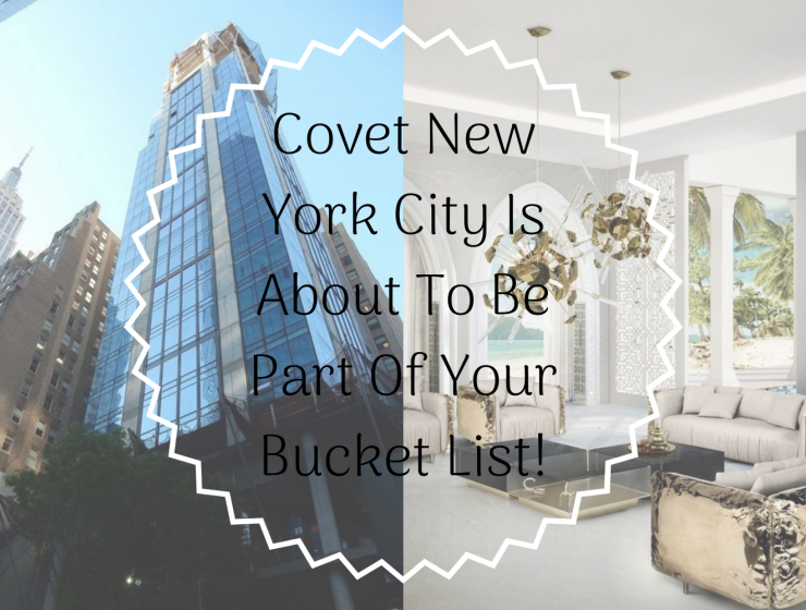 Covet New York City Is About To Be Part Of Your Bucket List!