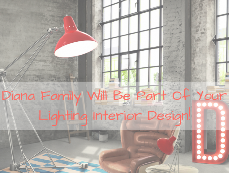 Diana Family Will Be Part Of Your Lighting Interior Design!