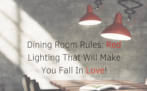 Dining Room Rules_ Red Lighting That Will Make You Fall In Love!