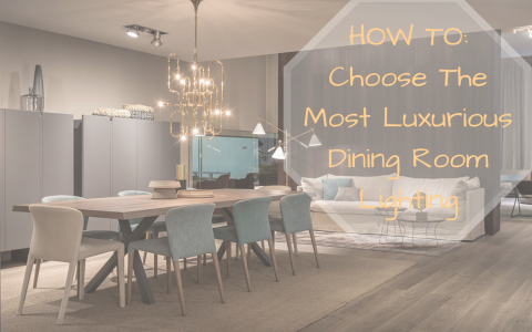 HOW TO_ Choose The Most Luxurious Dining Room Lighting