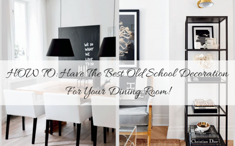 HOW TO_ Have The Best Old School Decoration For Your Dining Room!