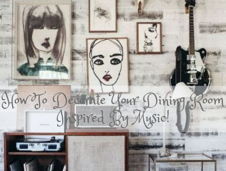 How To Decorate Your Dining Room Inspired By Music!