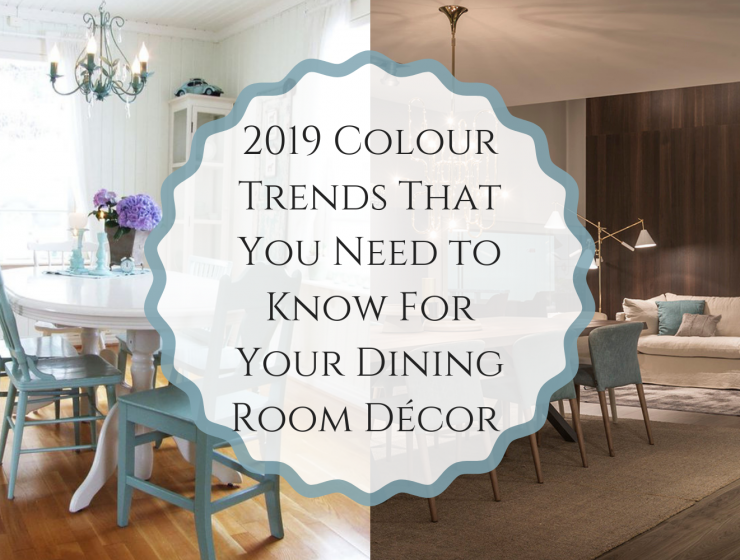 2019 Colour Trends That You Need to Know For Your Dining Room Décor
