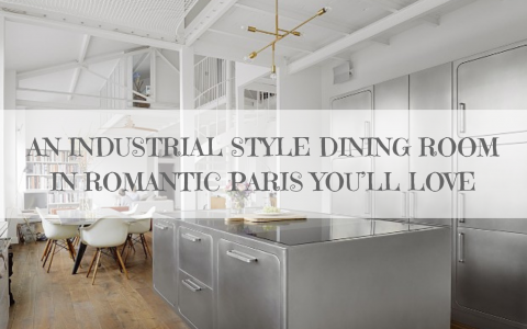 AN INDUSTRIAL STYLE DINING ROOM IN ROMANTIC PARIS YOU'LL LOVE