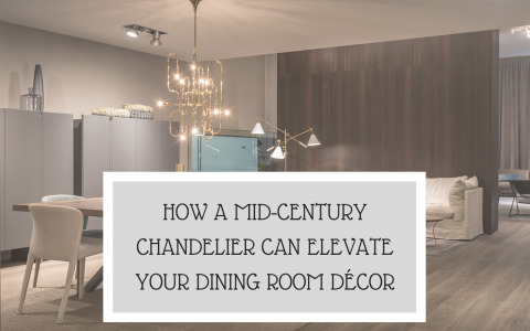 HOW A MID-CENTURY CHANDELIER CAN ELEVATE YOUR DINING ROOM DÉCOR