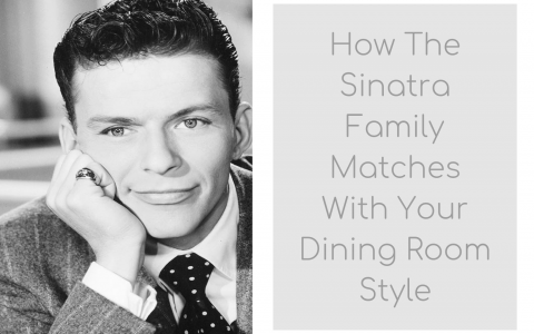 How The Sinatra Family Matches With Your Dining Room Style