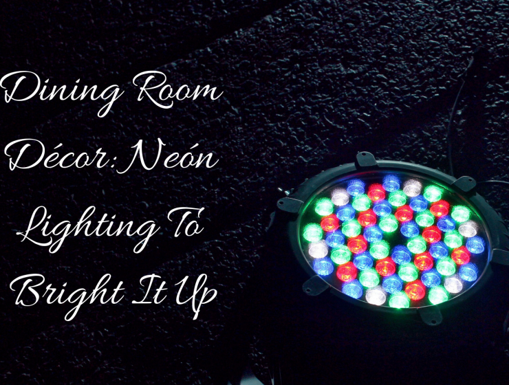 Dining Room Décor_ Neón Lighting To Bright It Up