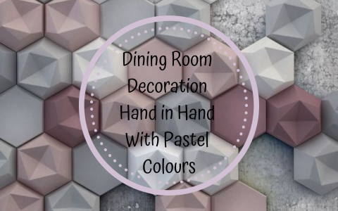 Dining Room Decoration Hand in Hand With Pastel Colours