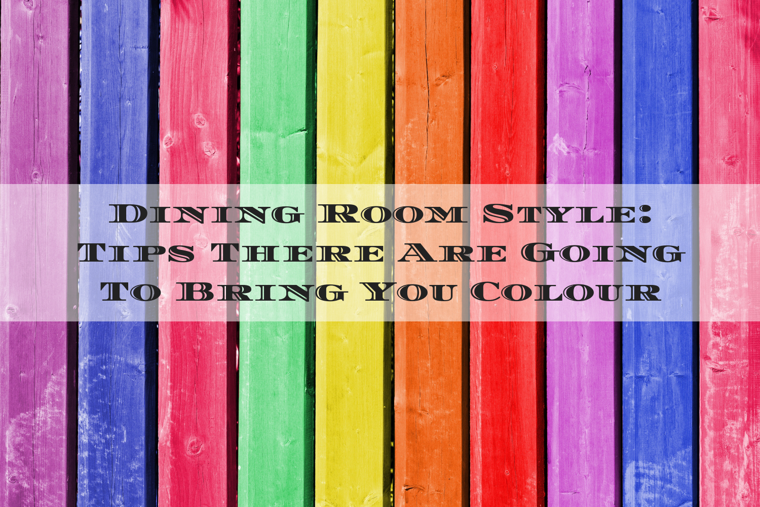 Dining Room Style_ Tips There Are Going To Bring You Colour