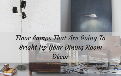 Floor Lamps That Are Going To Bright Up Your Dining Room Décor