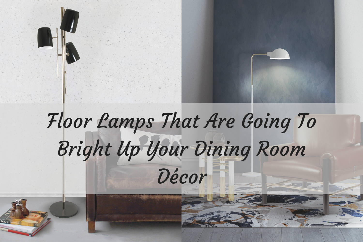 Floor Lamps That Are Going To Bright Up Your Dining Room Décor U2013 Dining Room  Lighting