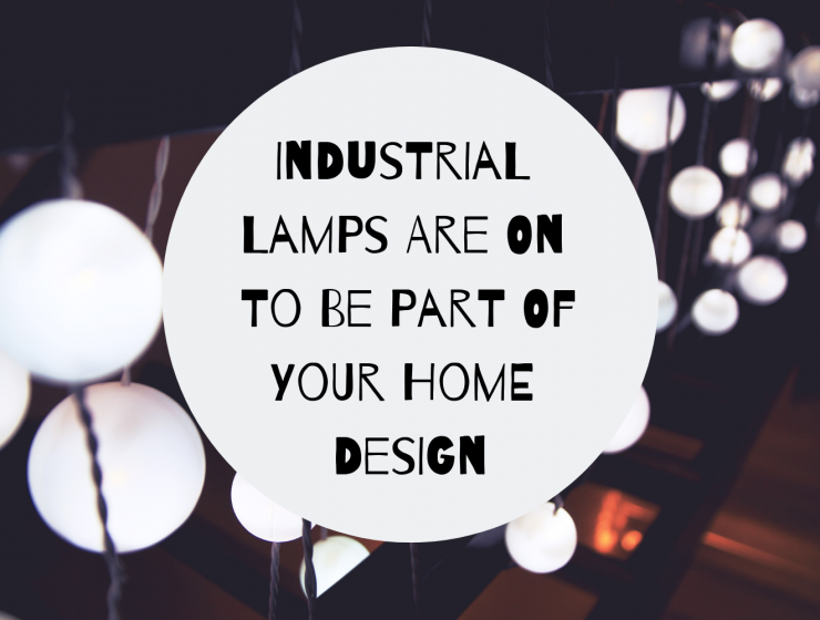 Industrial Lamps Are On To Be Part Of Your Home Design