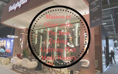 Maison et Objet 2019_ The Best Ceiling Lighting That Made History