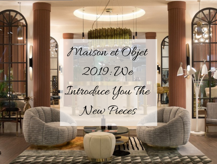 Maison et Objet 2019_ We Introduce You The New Pieces