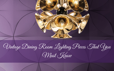 Vintage Dining Room Lighting Pieces That You Must Know
