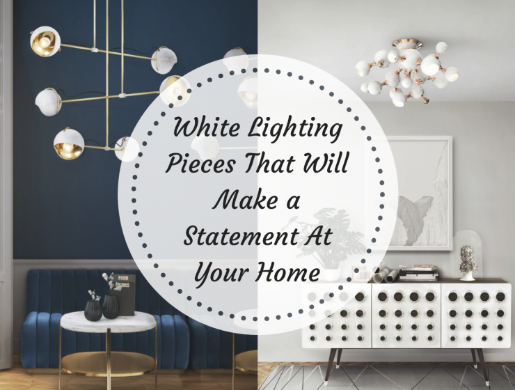 White Lighting Pieces That Will Make a Statement At Your Home