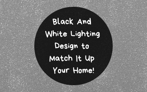 Black And White Lighting Design to Match It Up Your Home!