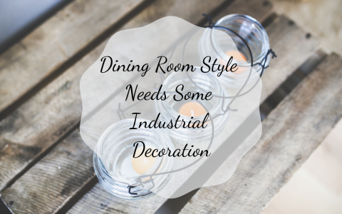 Dining Room Style Needs Some Industrial Decoration