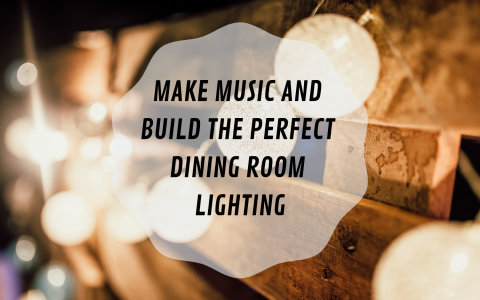 Make Music and Build The Perfect Dining Room Lighting
