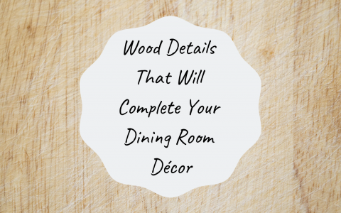 Wood Details That Will Complete Your Dining Room Décor