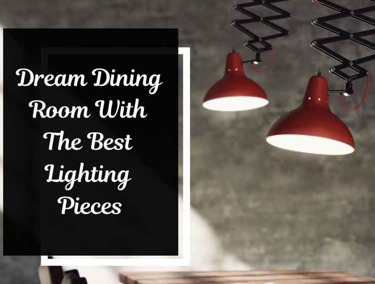 Dream Dining Room With The Best Lighting Pieces
