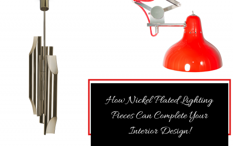 How Nickel Plated Lighting Pieces Can Complete Your Interior Design!