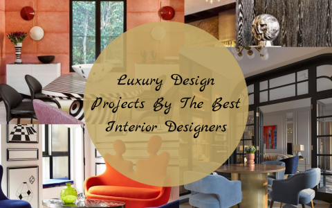 Luxury Design Projects By The Best Interior Designers