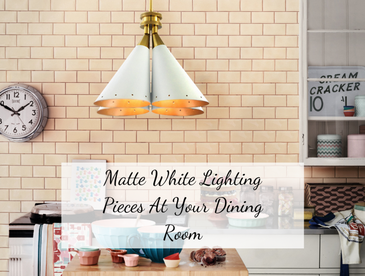 Matte White Lighting Pieces At Your Dining Room