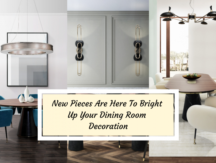New Pieces Are Here To Bright Up Your Dining Room Decoration