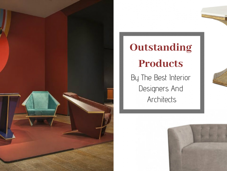 Outstanding Products By The Best Interior Designers And Architects