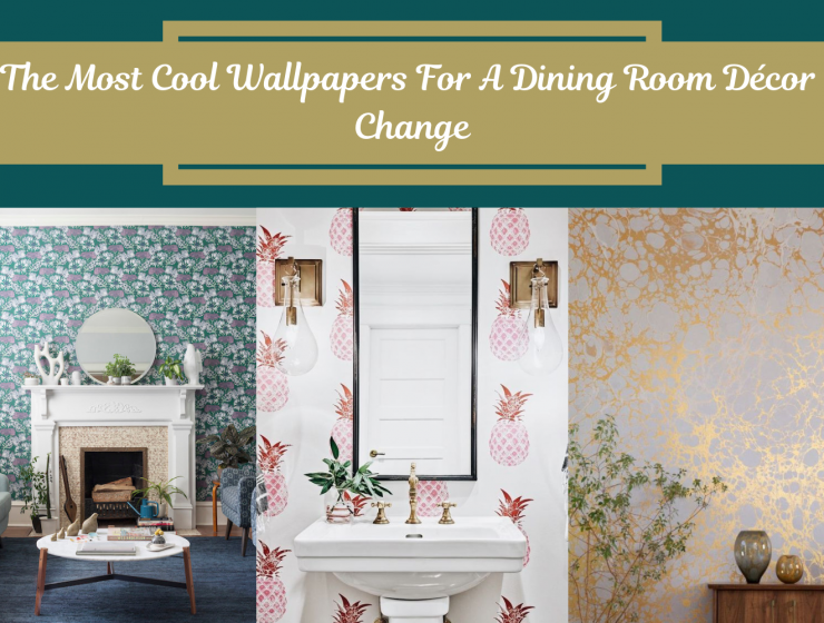 The Most Cool Wallpapers For A Dining Room Décor Change