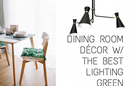 Dining Room Décor W_ The Best Lighting Green