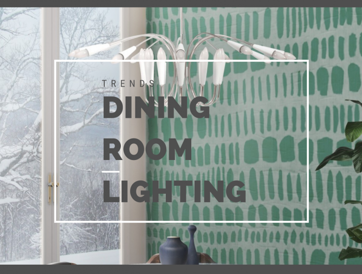 Dining Room Lighting Trends That You Need To Take Into Account Now