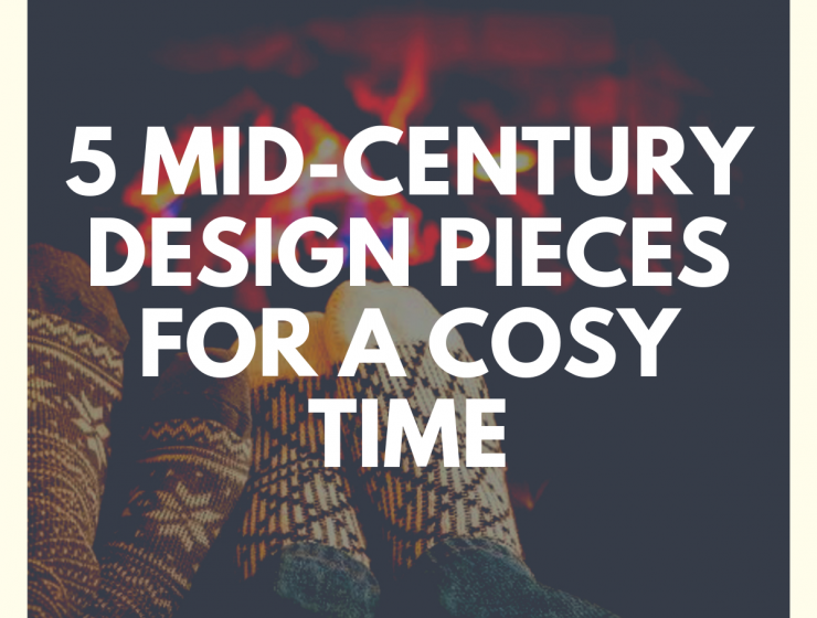 5 Mid-Century Design Pieces For a Cosy Time